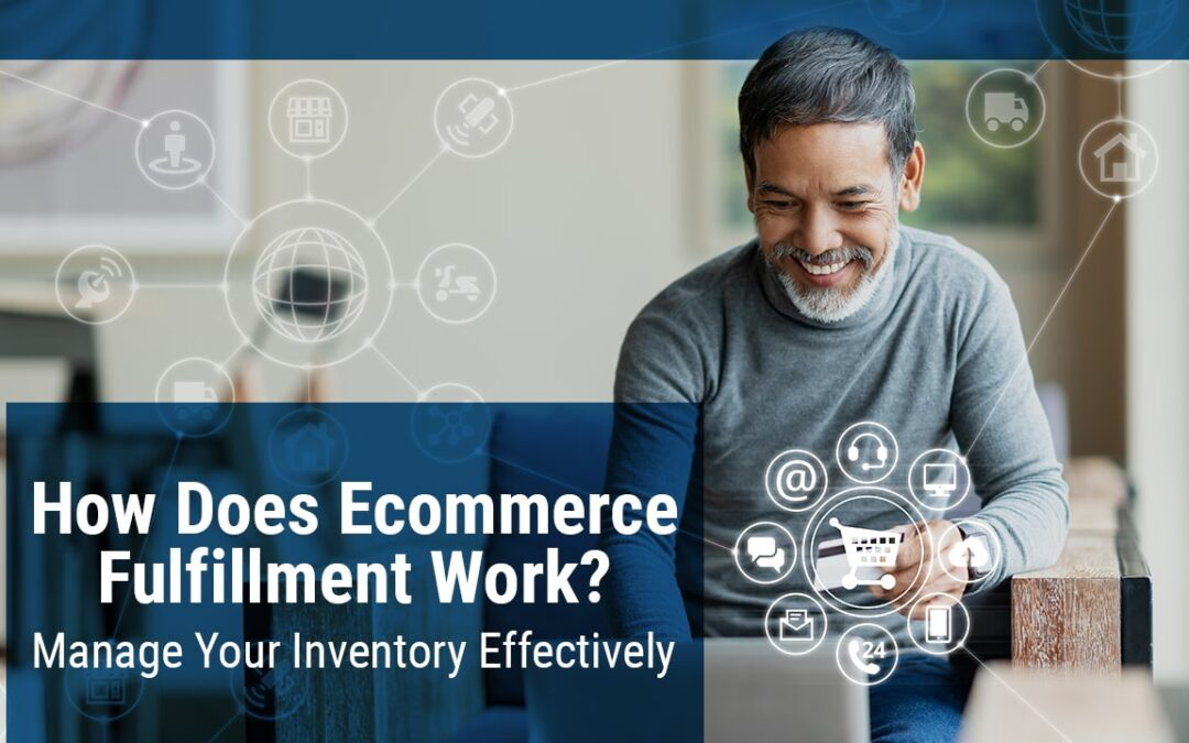 How Does Ecommerce Fulfillment Work? Manage Your Inventory Effectively