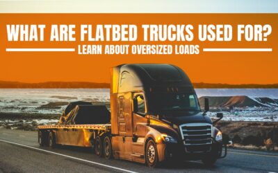 What Are Flatbed Trucks Used For? Learn About Oversized Loads