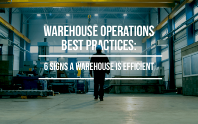 Warehouse Operations Best Practices: 6 Signs a Warehouse is Efficient