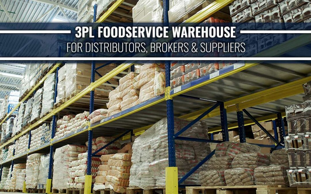 3PL Foodservice Warehouse for Distributors, Brokers & Suppliers